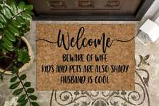 Welcome beware of Wife Kids and Pets are Also Shady Husband is Cool Doormat Home