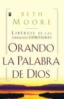 Oranda La Palabra de Dios: Liberese de Las Fortalezas Espirituales = Praying God