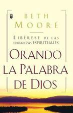 Oranda La Palabra de Dios: Liberese de las Fortalezas Espirituales (Spanish Edi