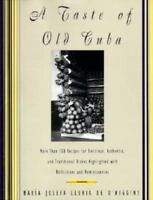 A Taste of Old Cuba: More Than 150 Recipes for Delicious, Authentic, and Tradit