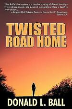 Twisted Road Home by Donald L. Ball and Ball Donald L. (2009, Paperback)