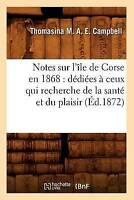 Notes sur l'île de Corse en 1868: dédiées à ceux qui recherche de la santé et du