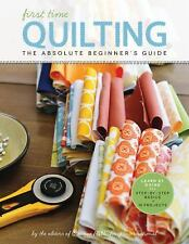 First Time: First Time Quilting : The Absolute Beginner's Guide by Creative Publ