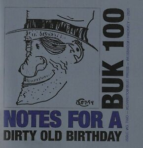 """CHARLES BUKOWSKI - """"BUK 100: NOTES FOR A DIRTY OLD BIRTHDAY"""" - 2021 TRIBUTE BOOK"""