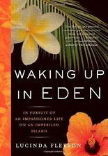 Waking Up in Eden: In Pursuit of an Impassioned Life on an Imperiled Island by L