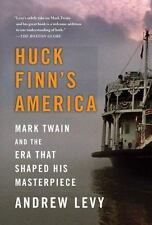 Huck Finn's America : Mark Twain and the Era That Shaped His Masterpiece by...