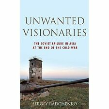 Unwanted Visionaries: The Soviet Failure in Asia at the End of the Cold War...