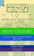 Print Culture : Sir Syed's Aligarh Institute Gazette 1866-1897 by Asghar...