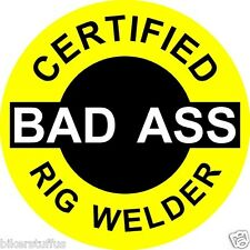 CERTIFIED BAD A$$ RIG WELDER STICKER (LOT OF 3 )