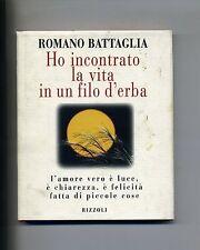 Romano Battaglia#HO INCONTRATO LA VITA IN UN FILO D'ERBA#1A ED.#Rizzoli 1996