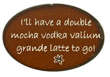 """I'LL HAVE A DOUBLE MOCHA VODKA...""~RUSTIC METAL MAGNET~HANDMADE~GREAT GIFT!"