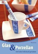 Glas & Porzellan mit Farbe individuell gestalten - Petra Giraud - OZ creativ