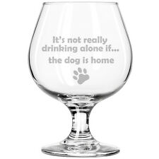 Belgian Beer Goblet Brandy Snifter Glass It's Not Drinking Alone If Dog Is Home