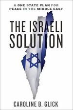 The Israeli Solution : A One State Plan for Peace in the Middle East by Caroline