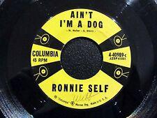 Rockabilly 45 RONNIE SELF Ain't I'm A Dog / Rocky Road Blues COLUMBIA 40989