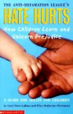 Hate Hurts : How Children Learn and Unlearn Prejudice by Anti-Defamation Leag...