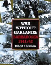 War Without Garlands : Operation Barbarossa 1941-1942 by Robert Kershaw...