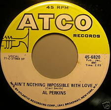 """AL PERKINS 7"""" 45 AINT NOTHING IMPOSSIBLE WITH LOVE MINT"""