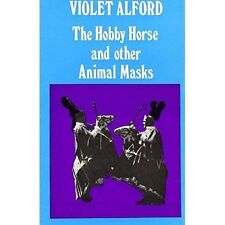 The Hobby Horse and Other Animal Masks by Alford, Violet, Dean-Smith, Margaret