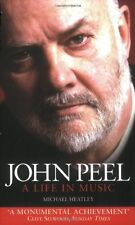 John Peel: A Life in Music - New Book Heatley, Michael