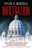 INFILTRATION BY DR. TAYLOR R. MARSHALL: PLOT TO DESTROY THE CATHOLIC CHURCH BOOK