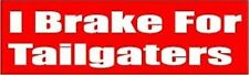 I BRAKE FOR TAILGATERS  FUN FUNNY GREAT NEW HIGH QUALITY BUMPER STICKER STI-0372