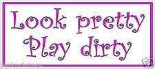 Look pretty play dirty  - Funny Bumper Sticker in Pink
