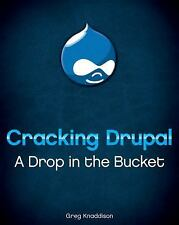 Cracking Drupal: A Drop in the Bucket by Knaddison, Greg