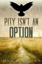 Pity Isn't an Option by Jessica Brooks (2013, Paperback)