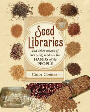 Seed Libraries : And Other Means of Keeping Seeds in the Hands of the People...