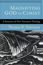 Magnifying God in Christ: A Summary of New Testament Theology: By Thomas R Sc...