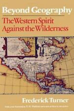 Beyond Geography: The Western Spirit Against the Wilderness by Turner, Frederic