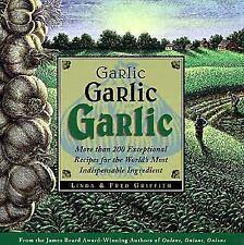 Garlic, Garlic, Garlic: More than 200 Exceptional Recipes for the World's...
