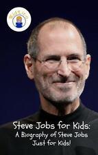 Steve Jobs for Kids : A Biography of Steve Jobs Just for Kids! by Sam Rogers...