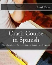 Crash Course in Spanish : The Quickest Way to Learn Essential Spanish by...