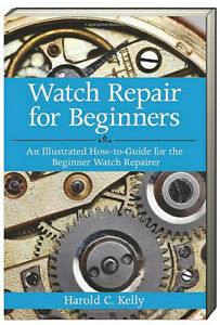 Watch Repair for Beginners Illustrated How-to-Guide  Harold C Kelly (Paperback)