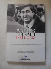 AAVV - WALTER TOBAGI IERI E OGGI - FONDAZIONE CORRIERE DELLA SERA