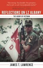 Reflections on LZ Albany : The Agony of Vietnam by James T. Lawrence (2013,...