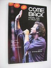 PEARL JAM - COME BACK : PEARL JAM IN ITALIA 2014 - LIBRO ARCANA 2014 NUOVO