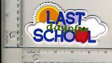 Last Day of School Title Paperpiecing Premade Scrapbooking Paper Piecing CBL #51