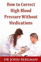 How to Correct High Blood Pressure Without Medications, Paperback by Bergman,...