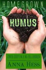 Homegrown Humus : Cover Crops in a No-Till Garden: By Hess, Anna