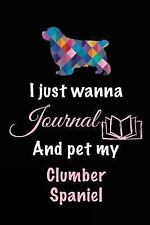 I Just Wanna Journal and Pet My Clumber Spaniel : Dog Lover Gifts, 6 X 9, 108.