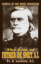 The Life of Father De Smet, S. J. : Apostle of the Rocky Mountains...