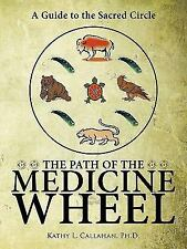The Path of the Medicine Wheel : A Guide to the Sacred Circle by Kathy L....