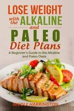 Lose Weight with the Alkaline and Paleo Diet Plans : A Beginner's Guide to...
