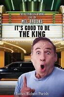 It's Good to Be the King : The Seriously Funny Life of Mel Brooks