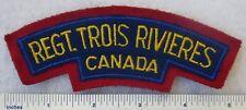 REGT. TROIS RIVIERES CANADA - OLDER Vintage ARMY SHOULDER FLASH PATCH Original