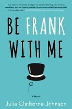 Be Frank with Me by Julia Claiborne Johnson (2016, Hardcover)