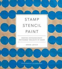NEW Stamp Stencil Paint: Making Extraordinary Patterned Projects by Hand